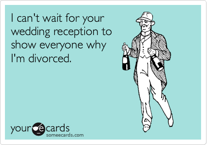 Funny Wedding Ecard I can 39t wait for your wedding reception to show