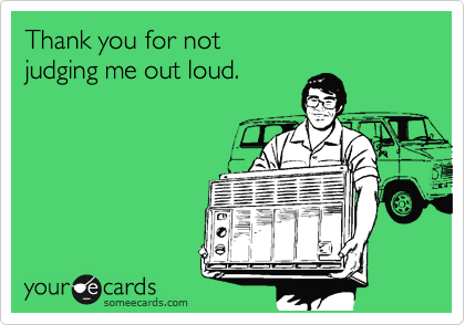 Funny Thanks Ecard: Thank you for not judging me out loud.